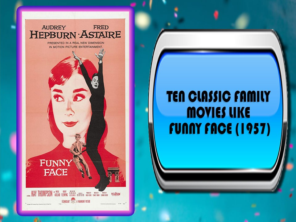 Ten Classic Family Movies Like Funny Face (1957)