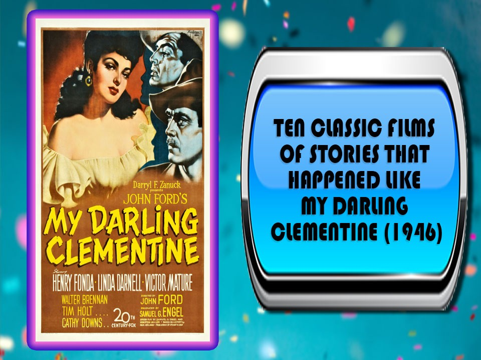 Ten Classic Films Of Stories That Happened Like My Darling Clementine (1946)