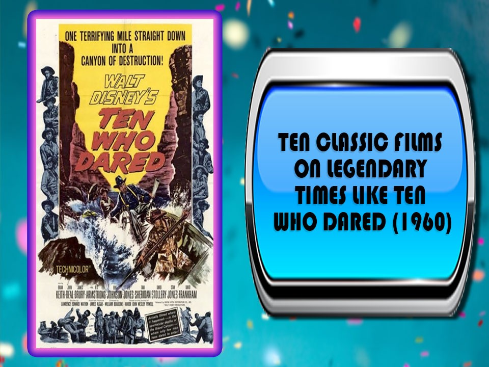 Ten Classic Films On Legendary Times Like Ten Who Dared (1960)