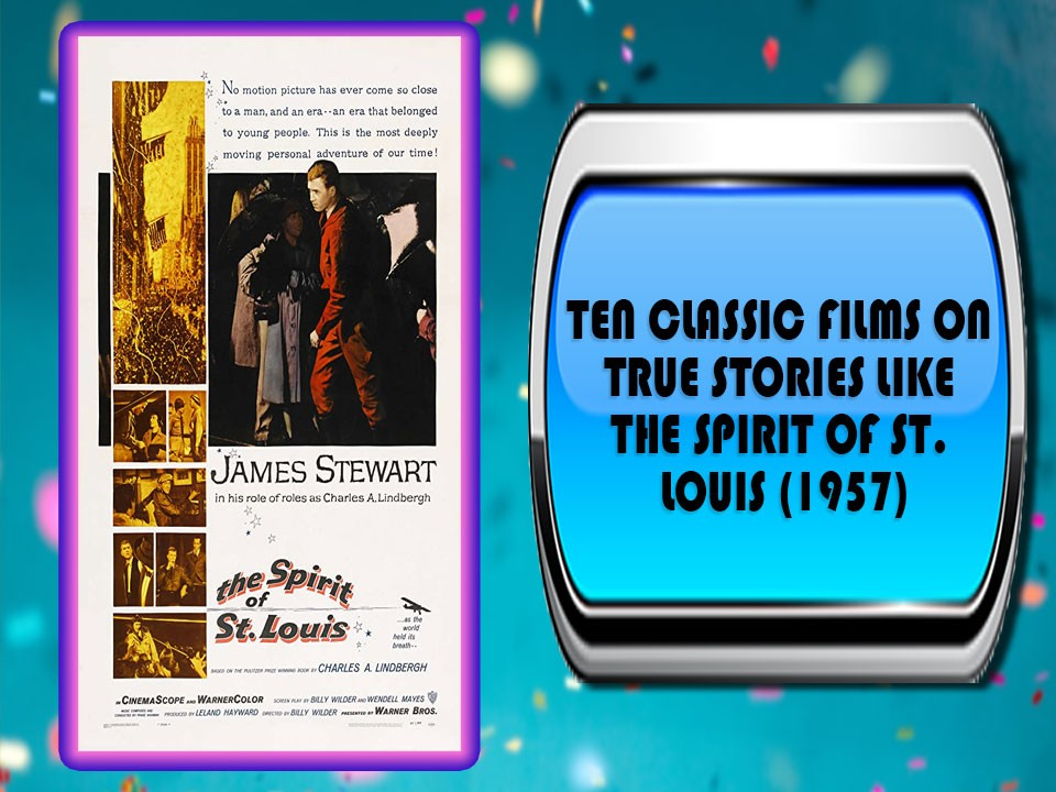 Ten Classic Films On True Stories Like The Spirit Of St. Louis (1957)