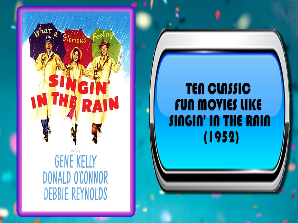 Ten Classic Fun Movies Like Singin' In The Rain (1952)