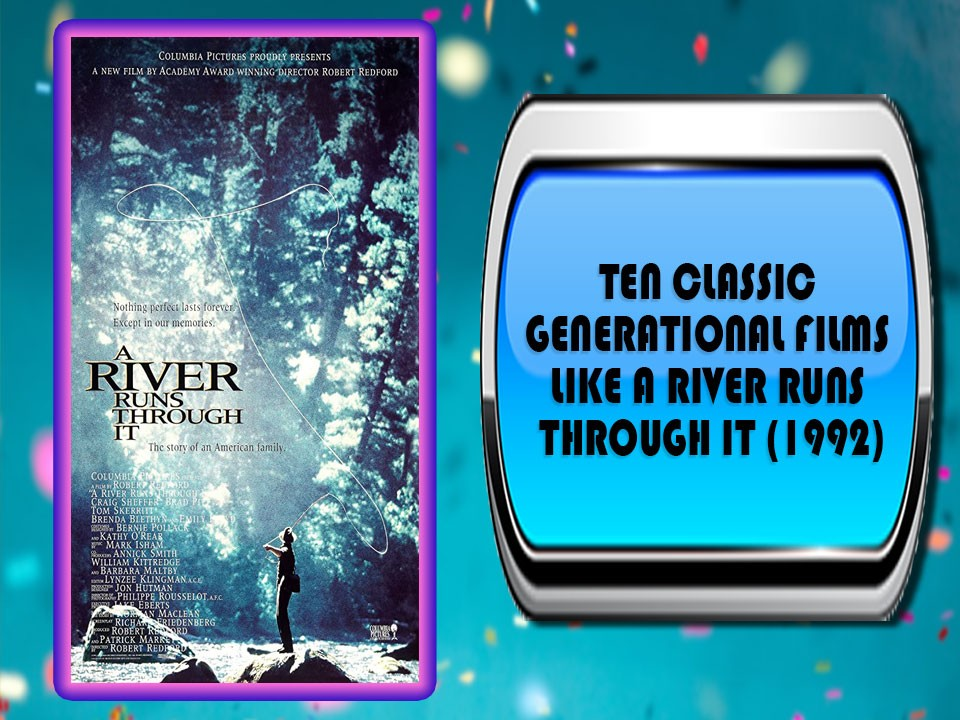 Ten Classic Generational Films Like A River Runs Through It (1992)