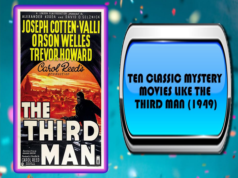 Ten Classic Mystery Movies Like The Third Man (1949)