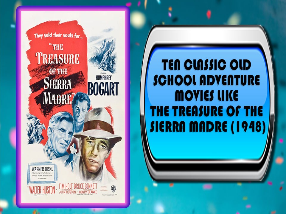 Ten Classic Old School Adventure Movies Like The Treasure Of the Sierra Madre (1948)