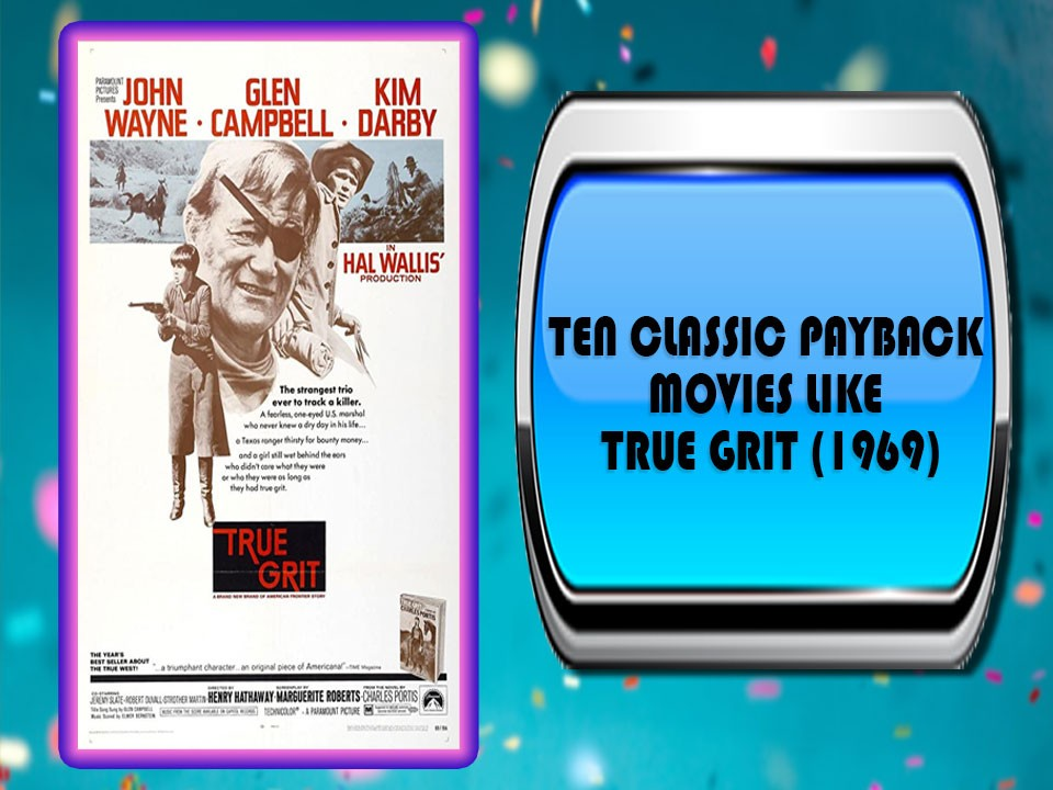 Ten Classic Payback Movies Like True Grit (1969)