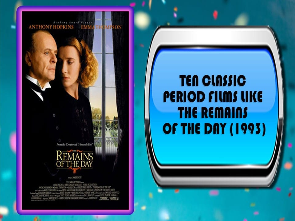 Ten Classic Period Films Like The Remains Of the Day (1993)