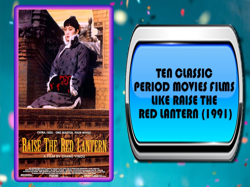 Ten Classic Period Movies Films Like Raise The Red Lantern (1991)