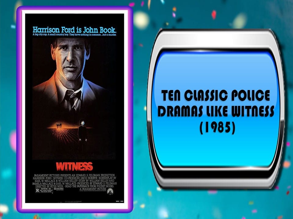 Ten Classic Police Dramas Like Witness (1985)