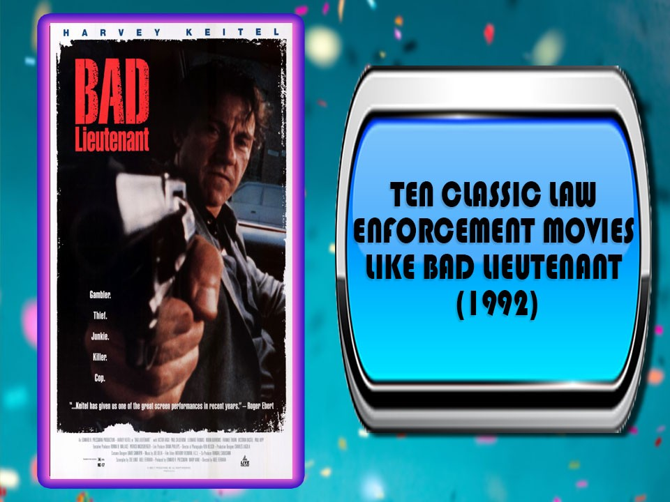 Ten Classic law Enforcement Movies Like Bad Lieutenant (1992)