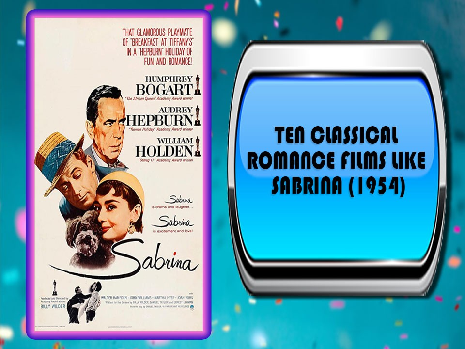 Ten Classical Romance Films Like Sabrina (1954)