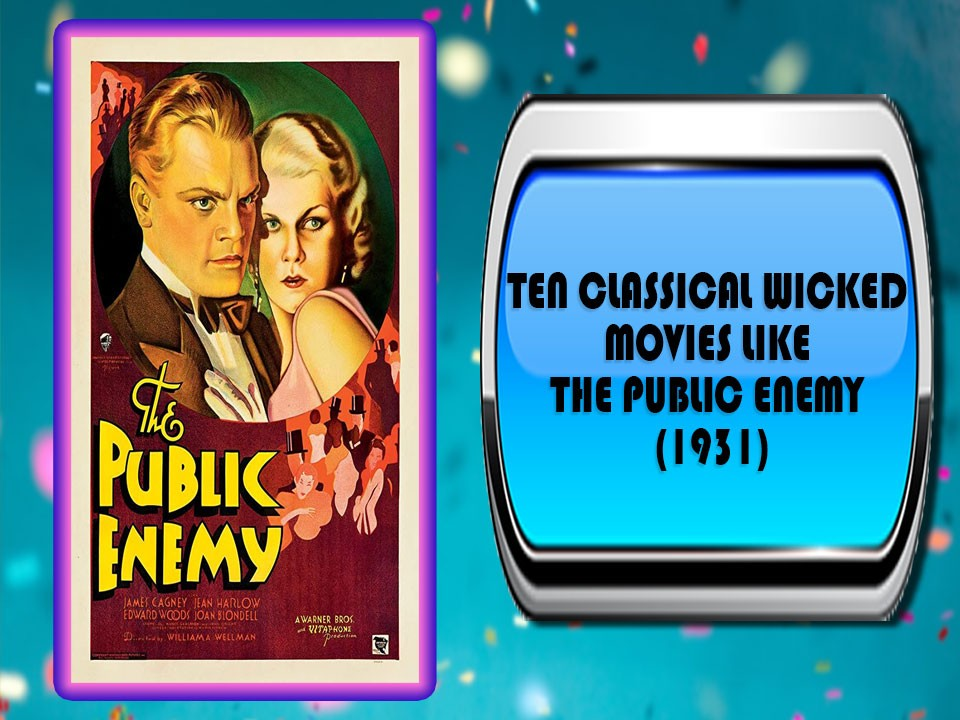 Ten Classical Wicked Movies Like The Public Enemy (1931)
