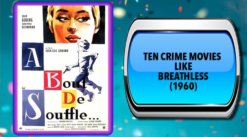 Ten Crime Movies Like Breathless (1960)