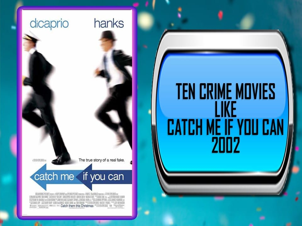 Ten Crime Movies Like Catch Me If You Can (2002)