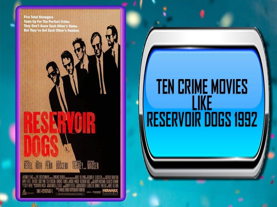 Ten Crime Movies Like Reservoir Dogs (1992)