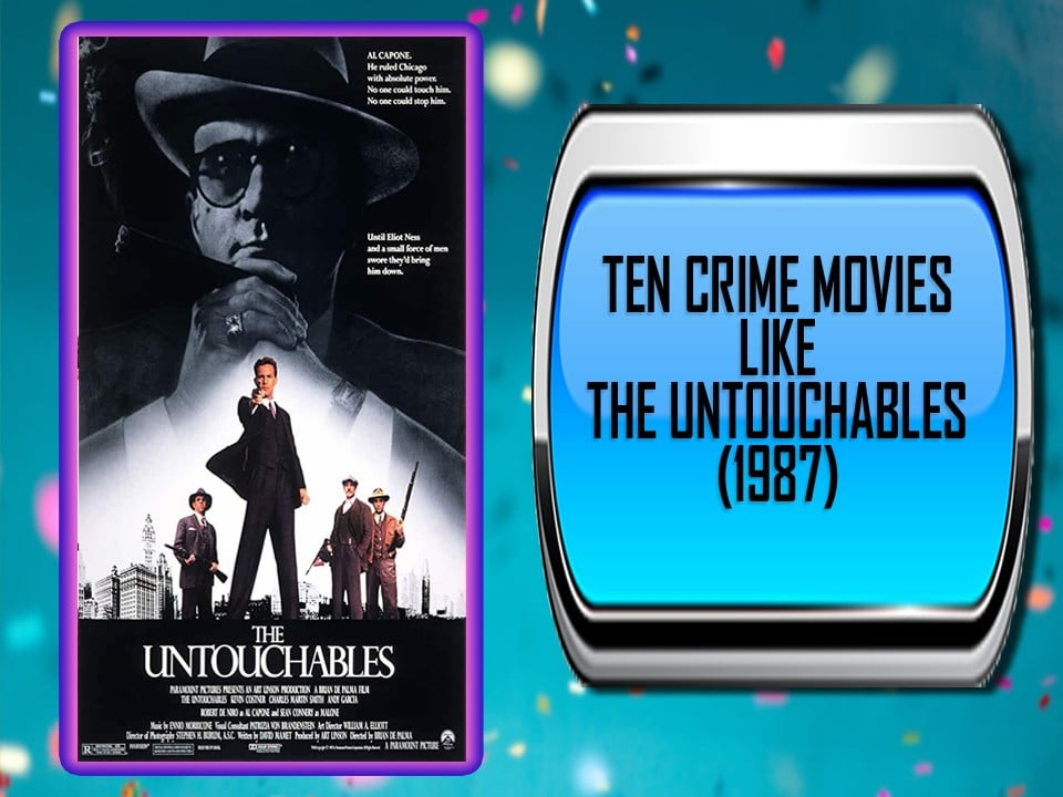 Ten Crime Movies Like The Untouchables (1987)