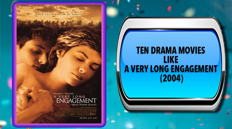 Ten Drama Movies Like A Very Long Engagement (2004)