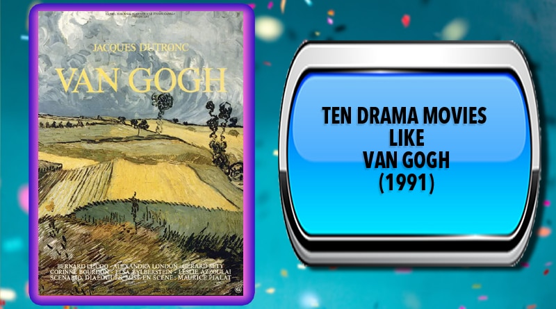 Ten Drama Movies Like Van Gogh (1991)