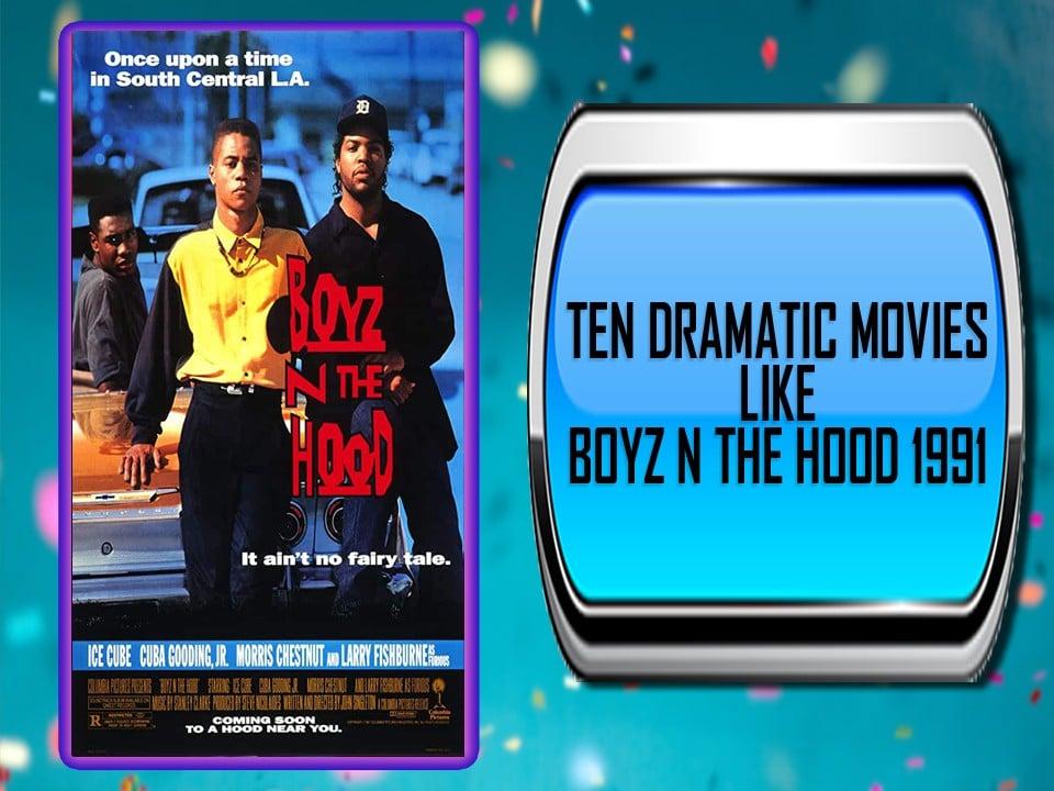 Ten Dramatic Movies Like Boyz N The Hood 1991
