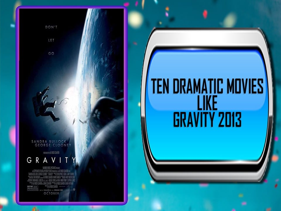 Ten Dramatic Movies Like Gravity 2013