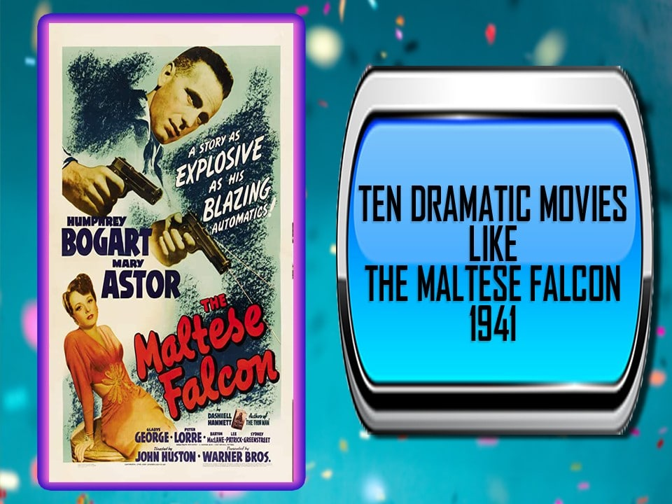 Ten Dramatic Movies Like The Maltese Falcon 1941