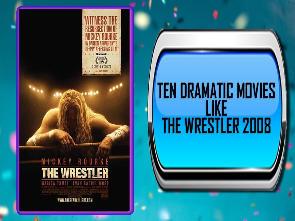 Ten Dramatic Movies Like The Wrestler 2008