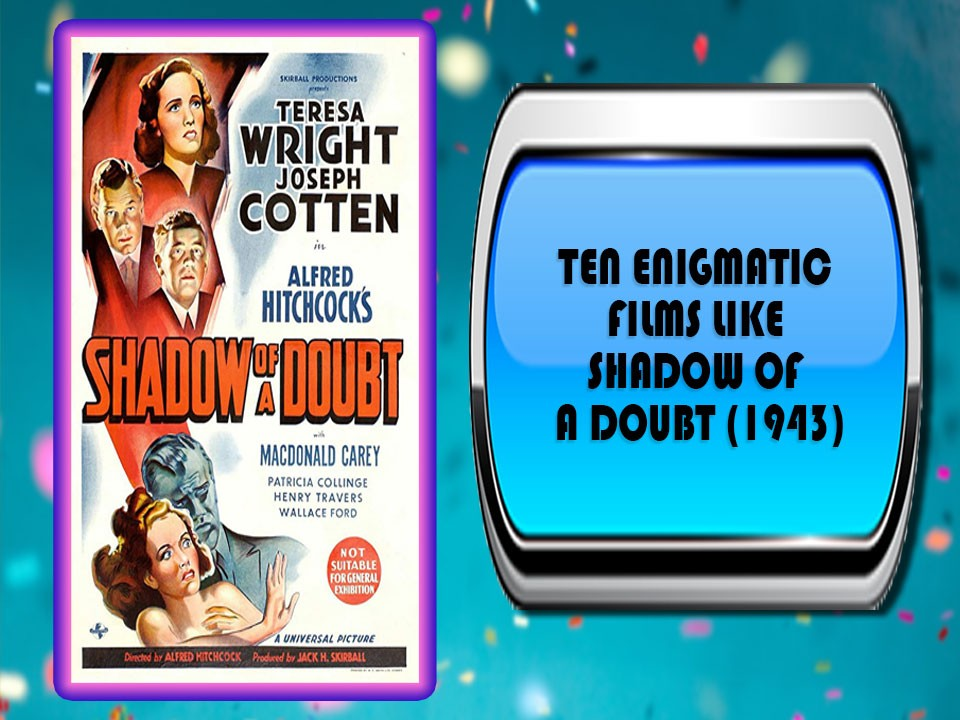 Ten Enigmatic Films Like Shadow Of a Doubt (1943)