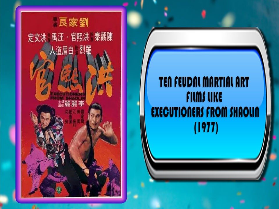 Ten Feudal Martial Art Films Like Executioners from Shaolin (1977)