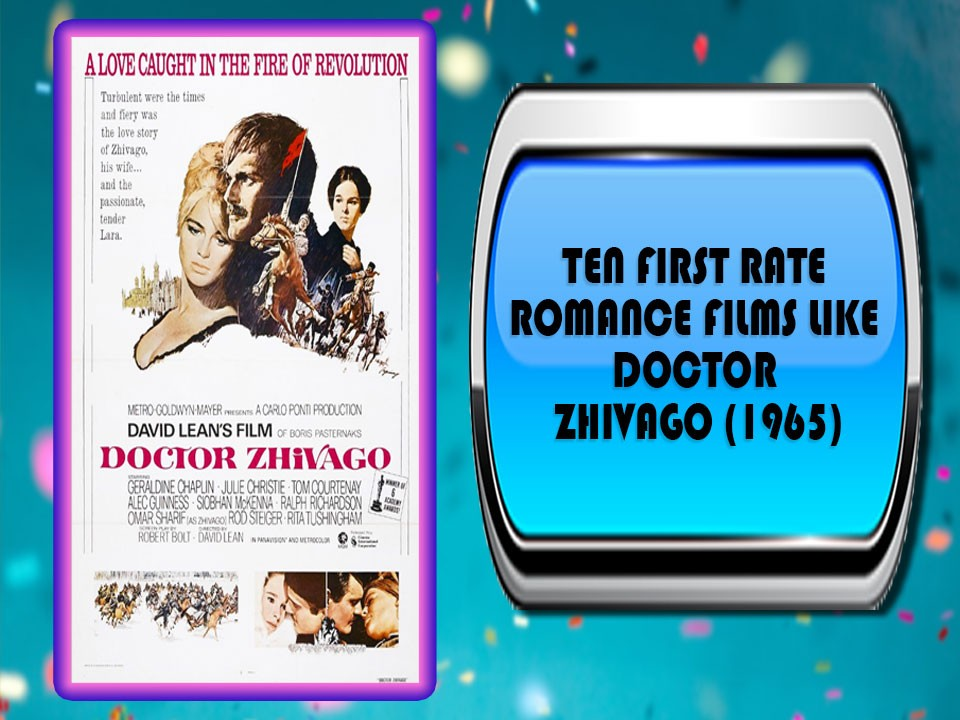 Ten First Rate Romance Films Like Doctor Zhivago (1965)