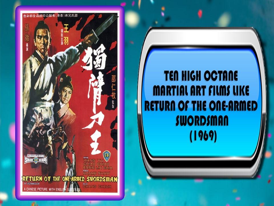Ten High Octane Martial Art Films Like Return Of the One-Armed Swordsman (1969)