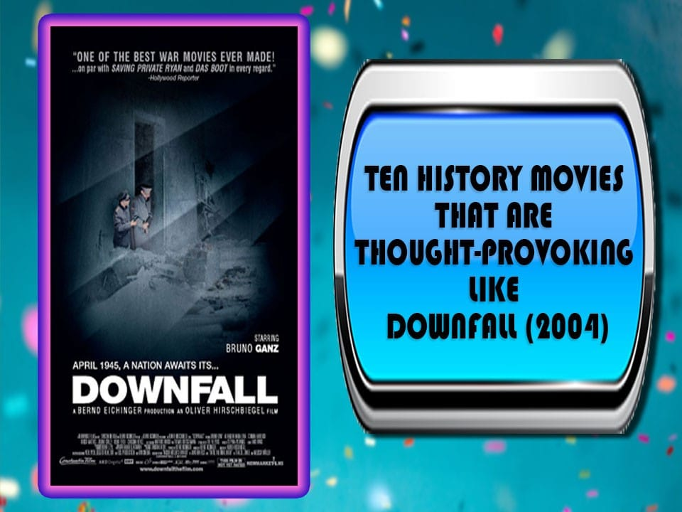 Ten History Movies That Are Thought-provoking Like Downfall (2004)