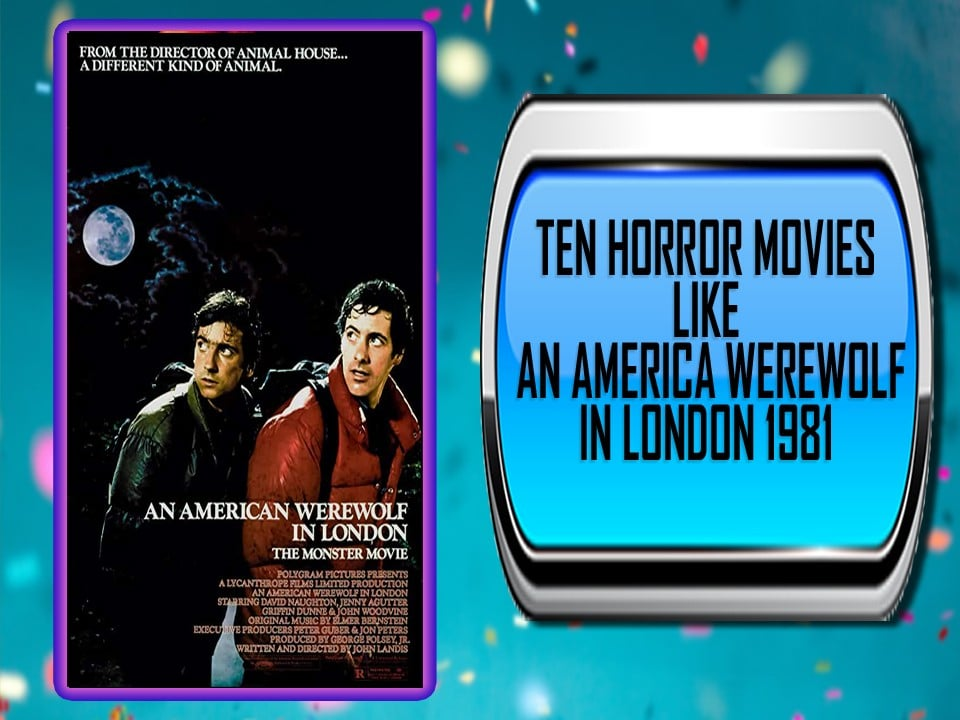 Ten Horror Movies Like An American Werewolf In London 1981