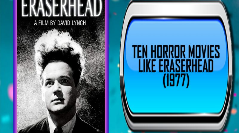 Ten Horror Movies Like Eraserhead (1977)