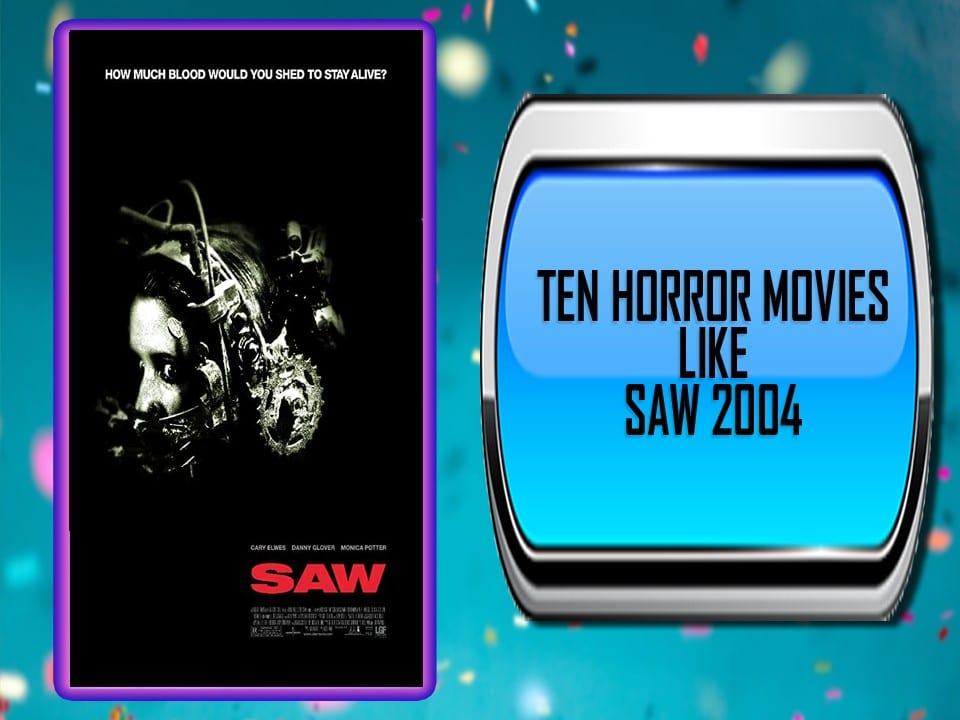 Ten Horror Movies Like Saw 2004