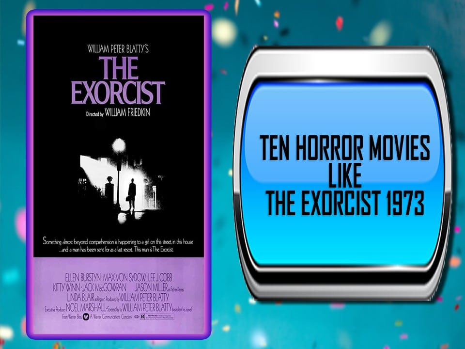 Ten Horror Movies Like The Exorcist 1973