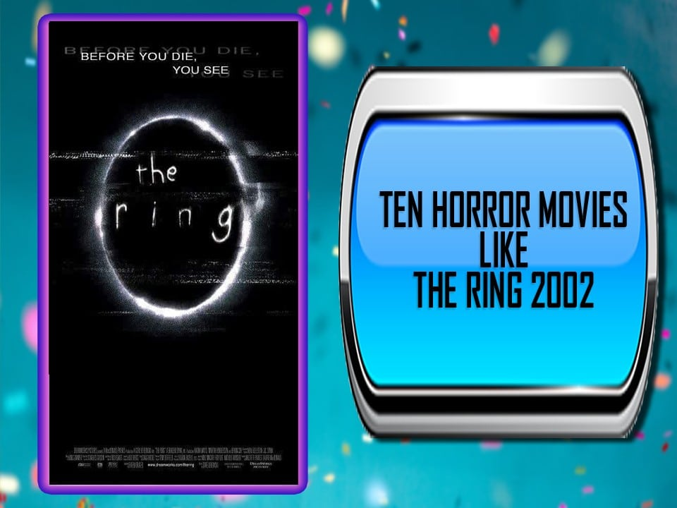 Ten Horror Movies Like The Ring 2002