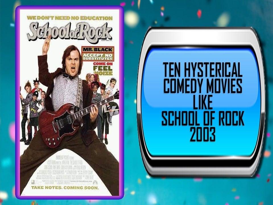 Ten Hysterical Comedy Movies Like School Of Rock 2003