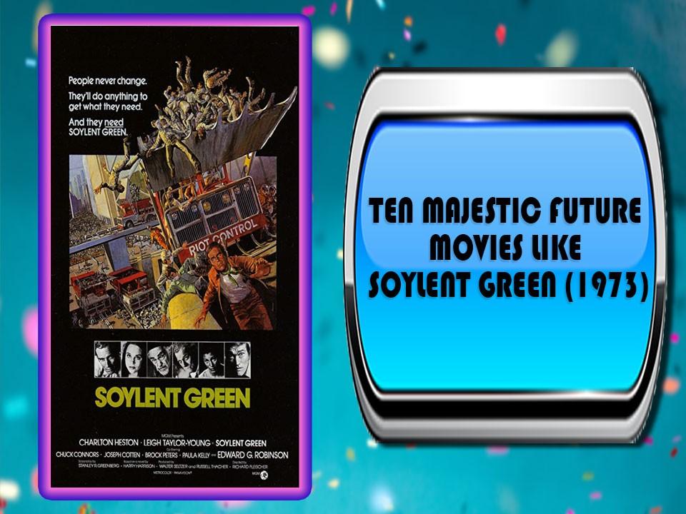Ten Majestic Future Movies Like Soylent Green (1973)