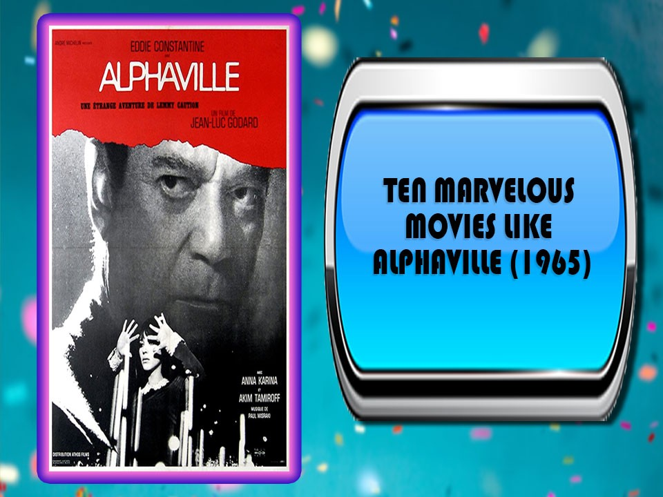 Ten Marvelous Movies Like Alphaville (1965)