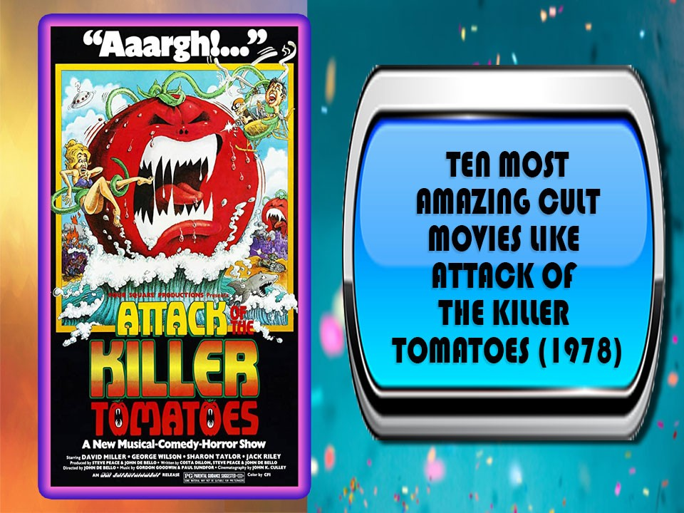 Ten Most Amazing Cult Movies Like Attack Of The Killer Tomatoes (1978)