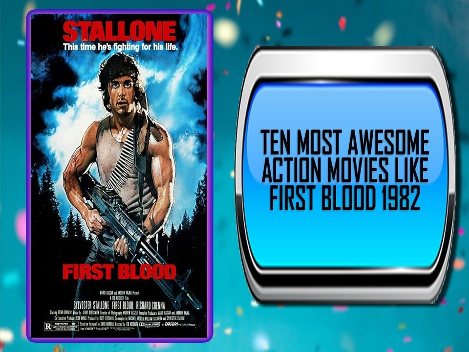 Ten Most Awesome Action Movies Like First Blood 1982 Main Images