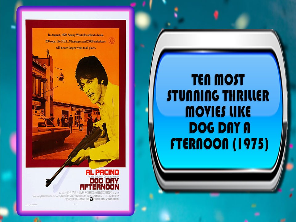 Ten Most Stunning Thriller Movies Like Dog Day Afternoon (1975)