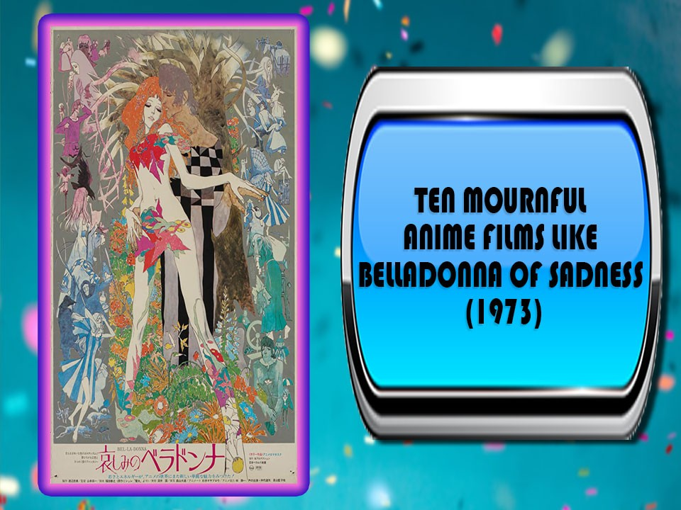 Ten Mournful Anime Films Like Belladonna Of Sadness (1973)