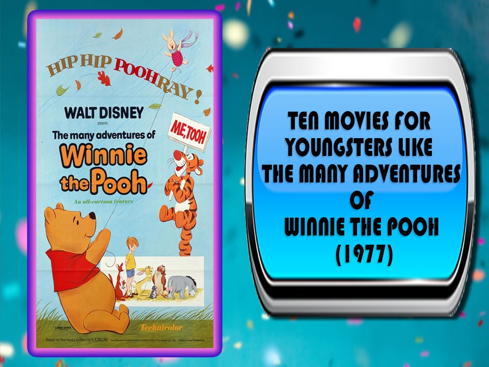 Ten Movies For Youngsters Like The Many Adventures Of Winnie the Pooh (1977)