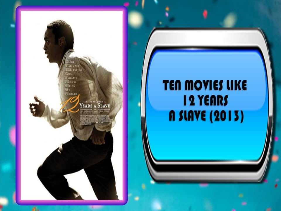 Ten Movies Like 12 Years a Slave (2013)