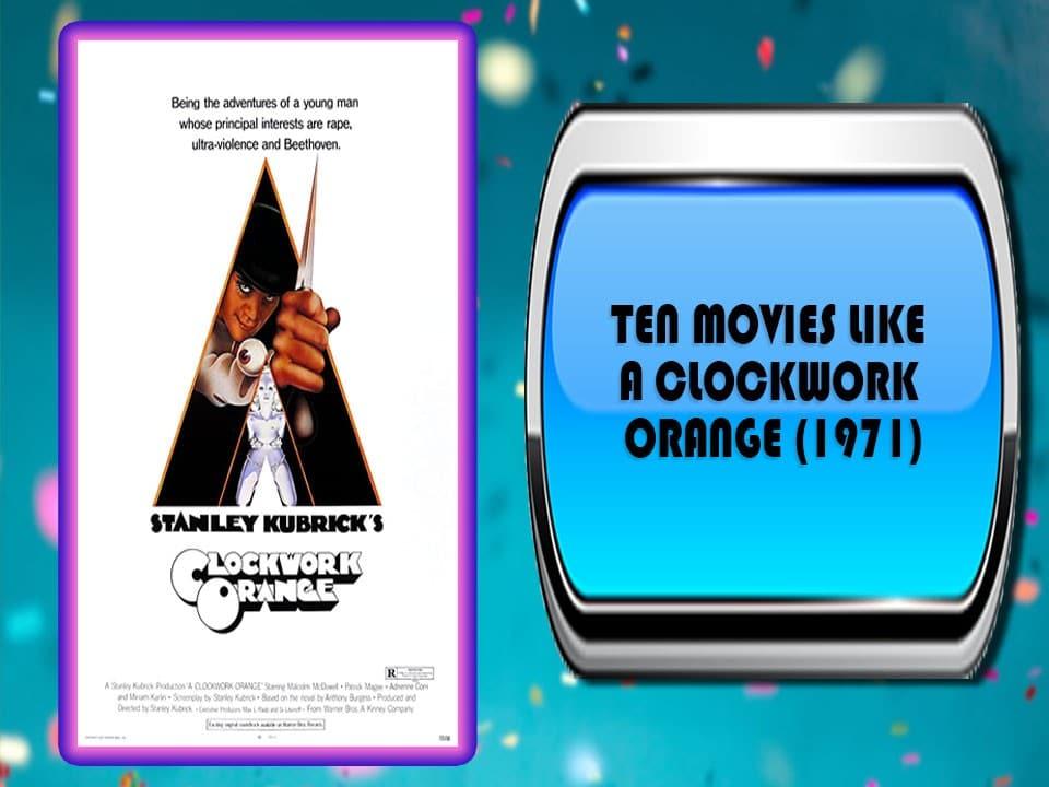 Ten Movies Like A Clockwork Orange (1971)