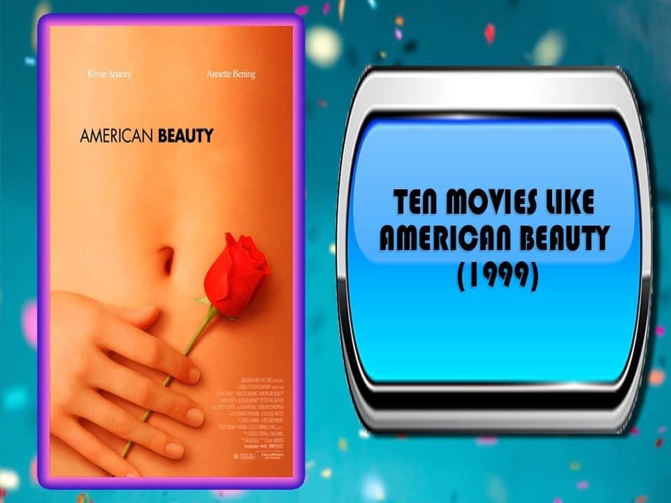 Ten Movies Like American Beauty (1999)