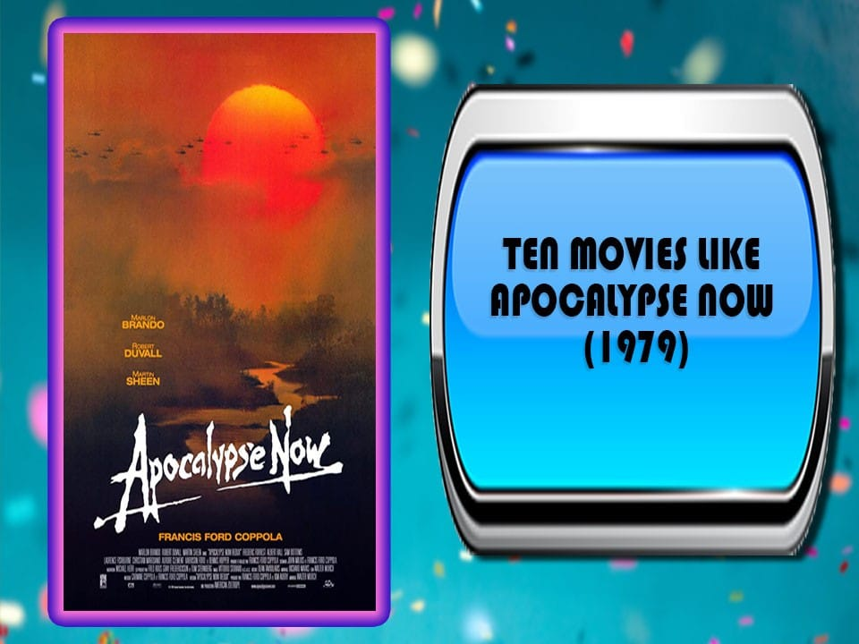 Ten Movies Like Apocalypse Now (1979)