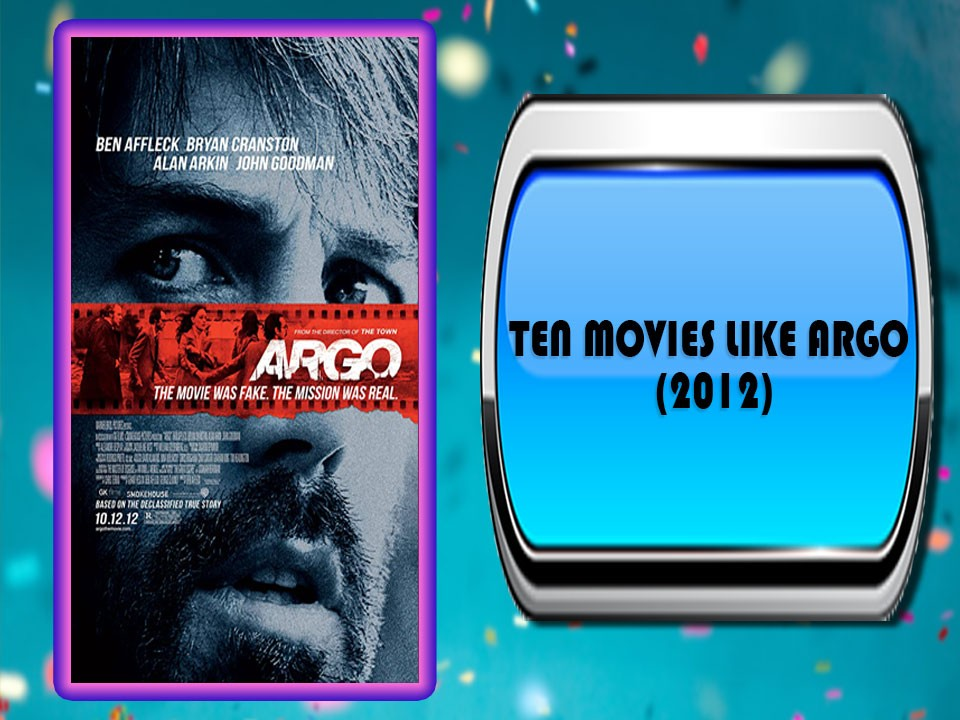 Ten Movies Like Argo (2012)