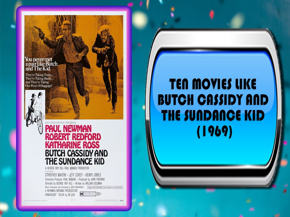 Ten Movies Like Butch Cassidy and the Sundance Kid (1969)