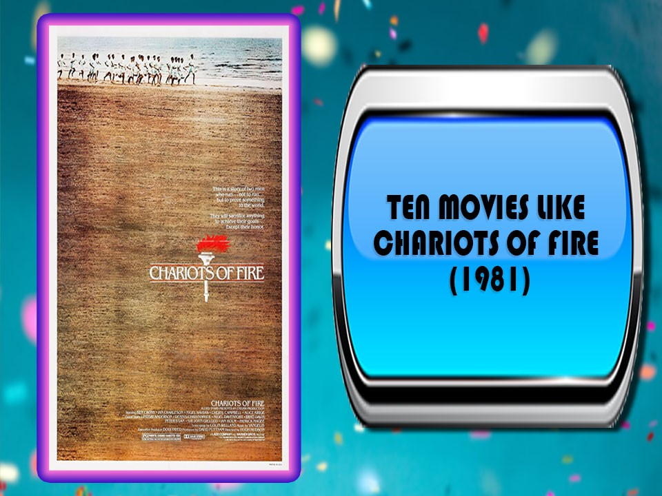 Ten Movies Like Chariots of Fire (1981)